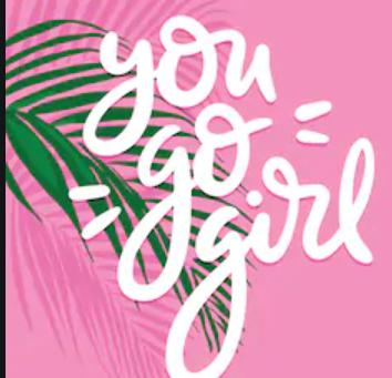 IN 2021- YOU GO GIRL!