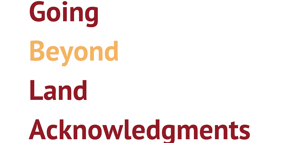 Masterclass: Going Beyond Land Acknowledgements (2)