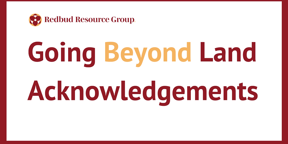 Masterclass: Going Beyond Land Acknowledgements  (1)
