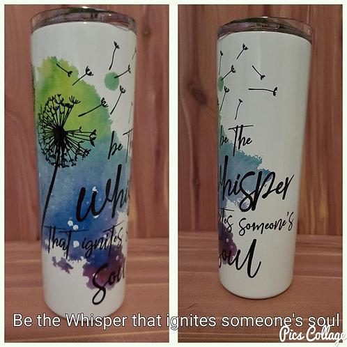 Be The Whisper That Enters Someone's Soul 20oz Tumbler