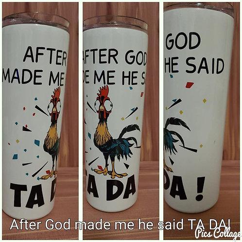 20oz After God Made Me He Said TA-DA! Tumbler