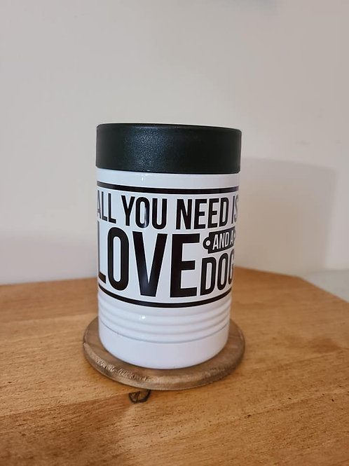 All You Need Is Love and A Dog Metal Can Coozie