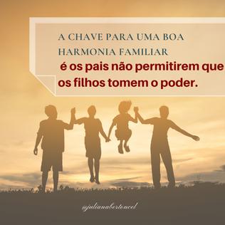 A chave para uma boa harmonia familiar é os pais não permitirem que os filhos tomem o poder.
