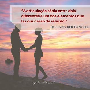 """""""A articulação sábia entre dois diferentes é um dos elementos que faz o sucesso da relação!"""""""