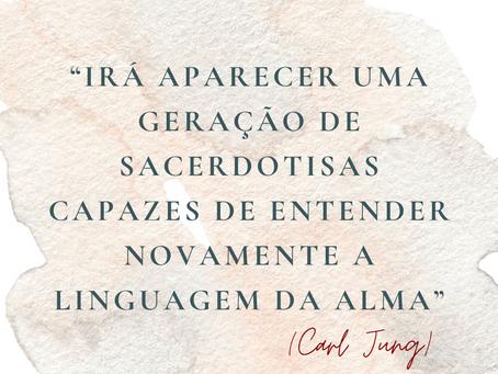 """""""Irá aparecer uma geração de sacerdotisas capazes de entender novamente a linguagem da Alma"""" (Carl)"""