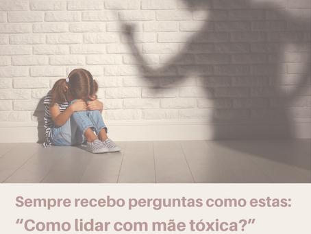 """Sempre recebo perguntas como estas: """"Como lidar com mãe tóxica?"""""""