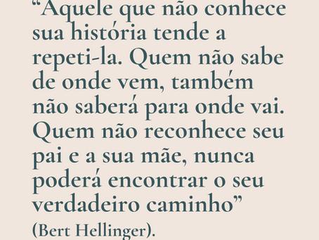"""""""Aquele que não conhece sua história tende a repeti-la....""""(Bert Hellinger)."""