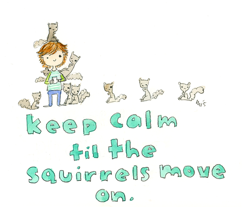 Keep Calm Til The Squirrels Move On