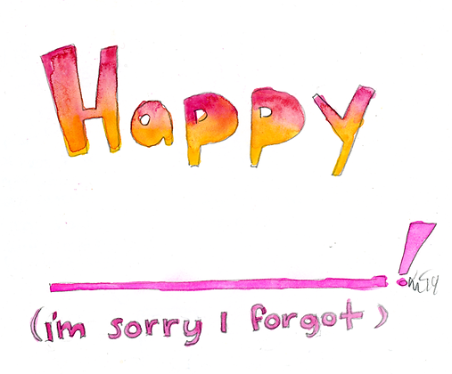 Happy______Sorry I Forgot