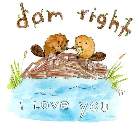 Dam Right I Love You
