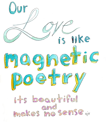 Our Love Is Like Magnetic Poetry