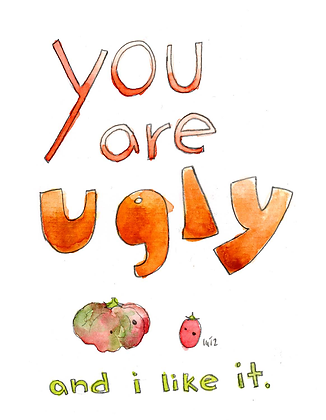 You Are Ugly And I Like It