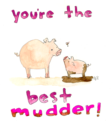 You're The Best Mudder!