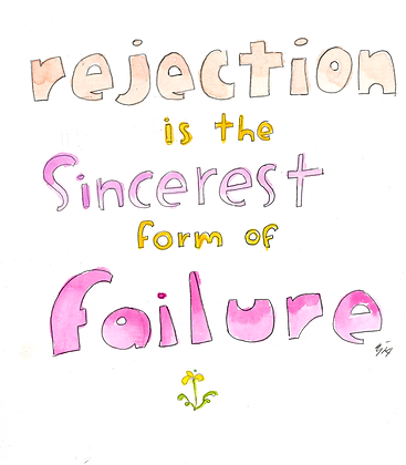 Rejection Is The Sincerest Form Of Failure