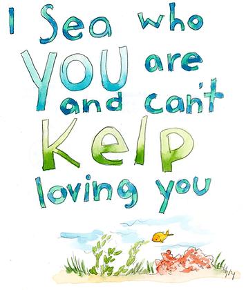 I Sea Who You Are And I Cant Kelp Loving You