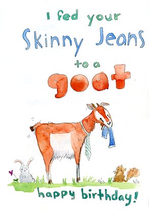 I Fed Your Skinny Jeans to a Goat Happy Birthday
