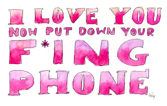 Love You Put Down Your F*ing Phone