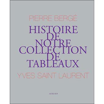 Pierre Bergé, Yves Saint Laurent, Histoire de notre collection de tableaux, 2009