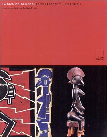 La création du monde. Léger et l'art africain. Adam Biro. 2000.