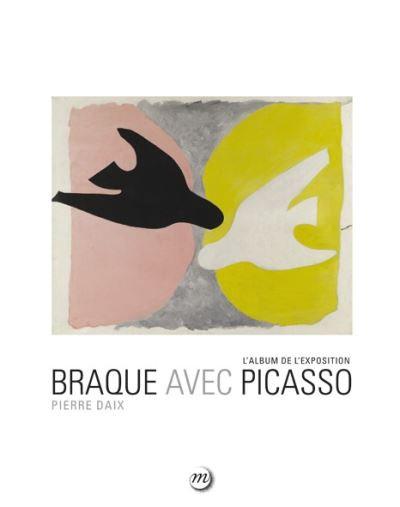Braque avec Picasso, Album de l'exposition, Pierre Daix, 2013