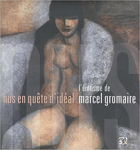 L'érotisme de Marcel Gromaire. Nus en quête d'idéal, 2010