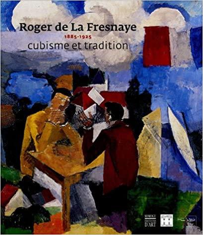 Roger De La Fresnaye 1885-1925 - Cubisme Et Tradition. Somogy. 2005.