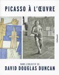 Picasso à l'œuvre. Dans l'objectif de David Douglas Duncan. Gallimard. 2012.