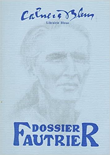 Dossier Jean Fautrier. Cahiers bleus.Broché – 1 janvier 1982.