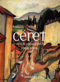 Céret 1909 - 2009, catalogue d'exposition, Gallimard, 2009