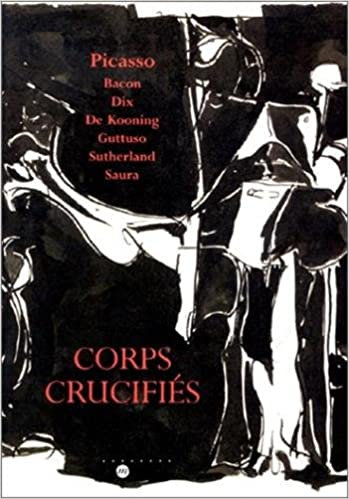 Corps Crucifiés : Picasso, Bacon, Dix, ... catalogue d'exposition, 1992