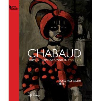 Chabaud, fauve et expressionniste 1900-1914, Musée Paul Valéry, exposition, 2012