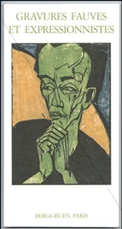 Gravures fauves et expressionnistes. Catalogue de la Galerie Berggruen. 1989.
