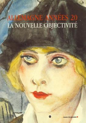 Allemagne Années 1920, La Nouvelle Objectivité, catalogue d'exposition, 2003