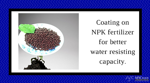 Coating on NPK fertilizer for better water resisting capacity.