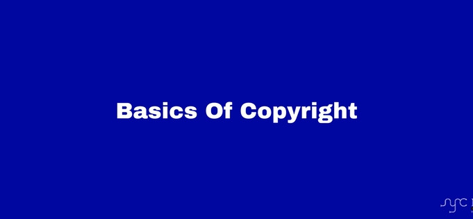 Basics of COPYRIGHT in India.