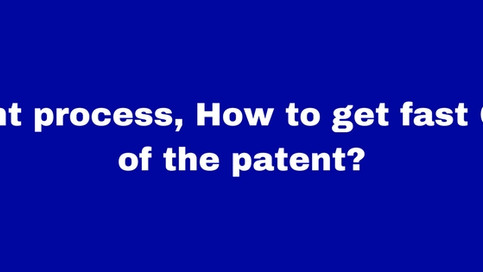Patent process , How to get fast Grant of patent?