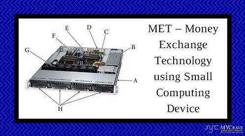 MET- Money Exchange Technology using small Computing Device.