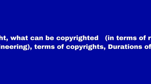 Copyright. what can be copyrighted?  (in terms of research in engineering) , terms of copyrights , D