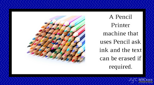 A Pencil Printer machine that uses Pencil ask ink and the text can be erased