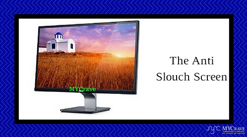 The Anti Slouch Screen