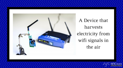 A Device that harvests electricity from wifi signals in the air