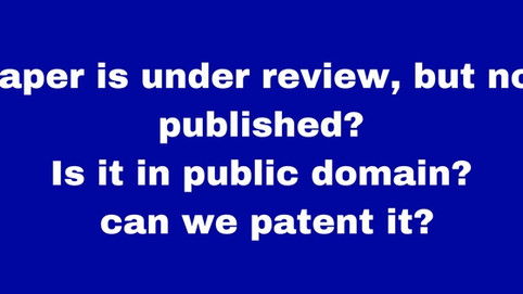Paper is under review, but not published – Is it in public domain – can we patent it?