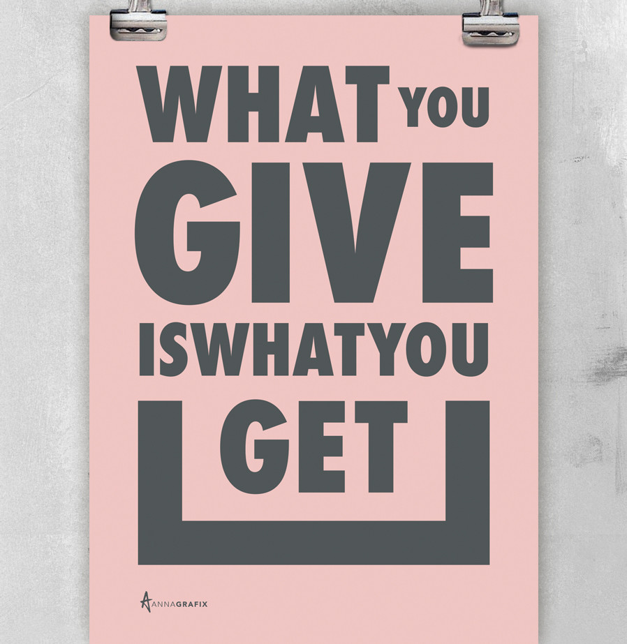 What You Give is What You Get