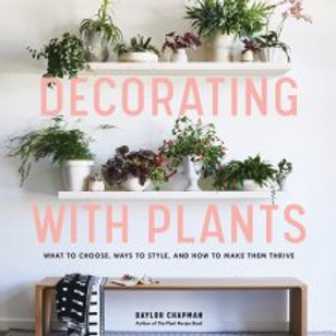 Decorating with Plants by Baylor Chapman HardCover