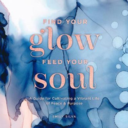Find your glow, feed your soul by Emily Silva HardCover