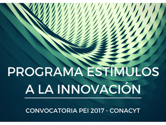 Fechas importantes de la Convocatoria 2017 del Programa de Estímulos a la Innovación PEI de CONACYT