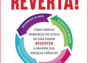 Reverta! – como simples mudanças no estilo de vida podem reverter a maioria das doenças crônicas