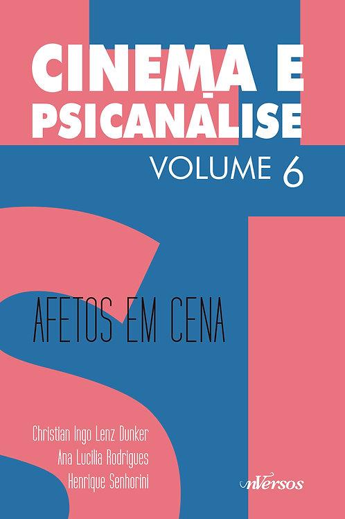 Cinema e Psicanálise Vol. 6: Afetos em Cena