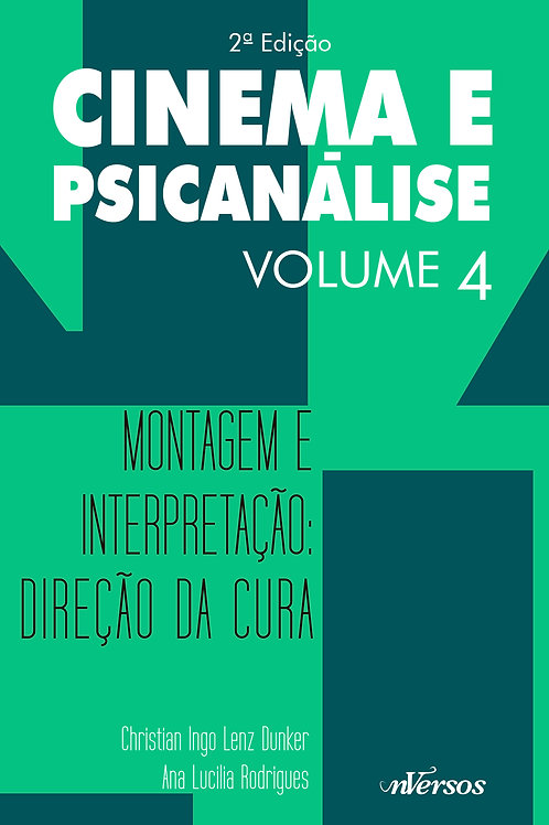 Cinema e Psicanálise Vol. 4: Montagem e Interpretação: Direção da Cura - 2ª ED.