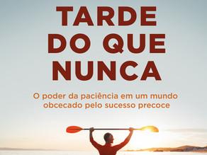 """""""Antes tarde do que nunca"""" - O poder da paciência em um mundo obcecado pelo sucesso precoce"""